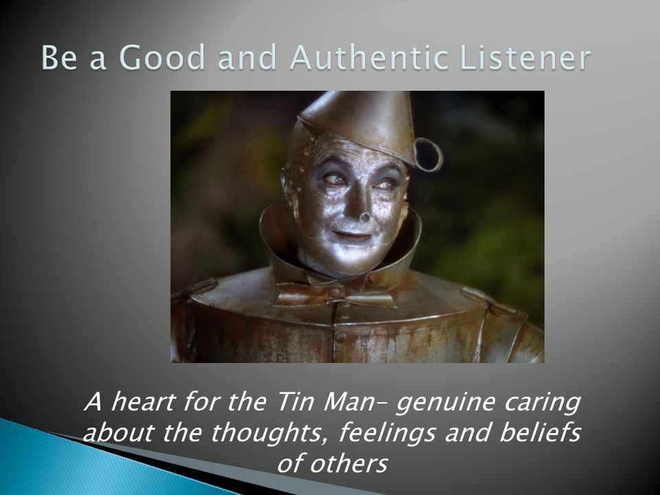 A heart for the Tin Man– genuine caring about the thoughts, feelings and beliefs of others