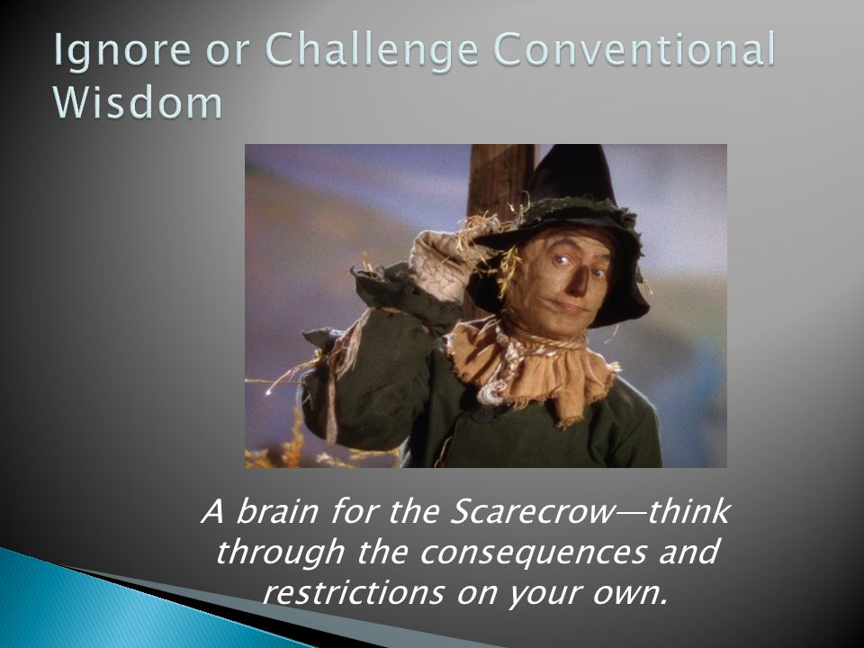 A brain for the Scarecrow—think through the consequences and restrictions on your own.