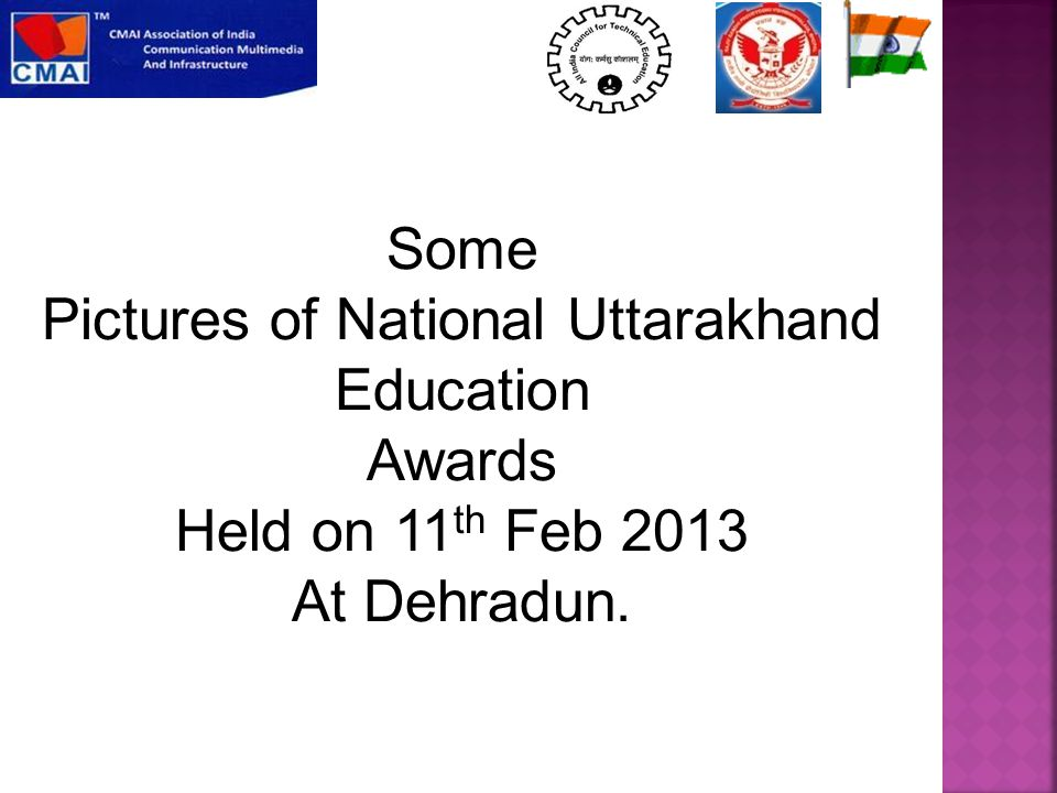 Some Pictures of National Uttarakhand Education Awards Held on 11 th Feb 2013 At Dehradun.