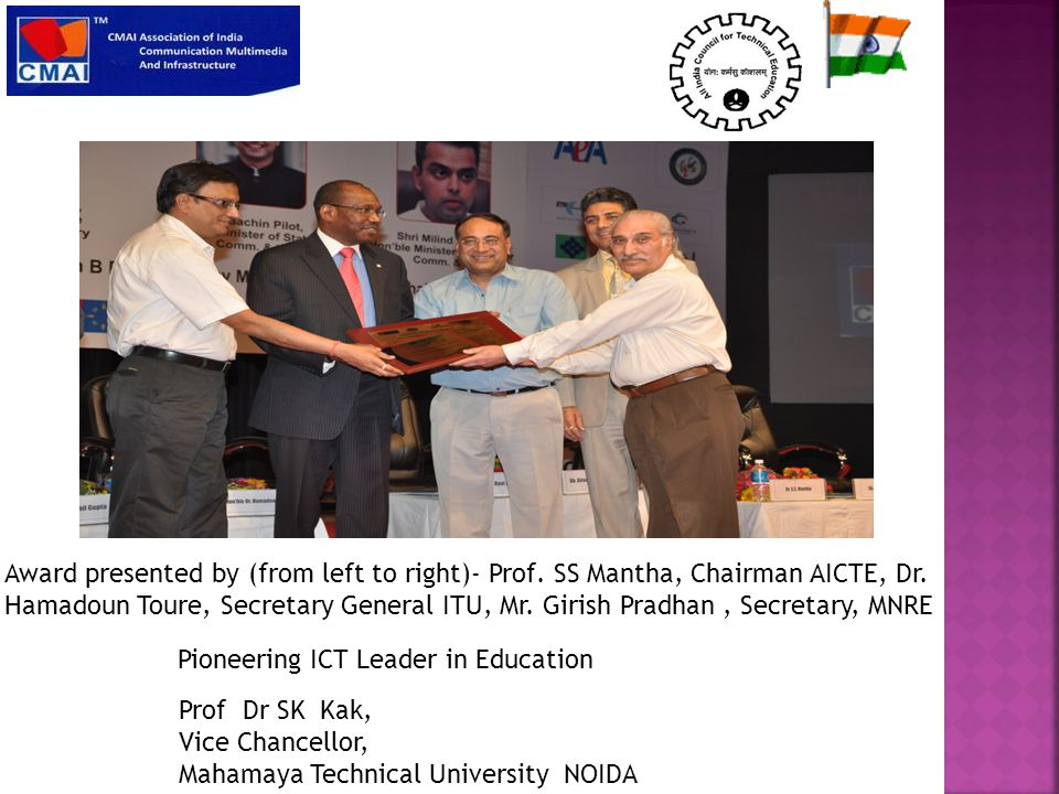 Pioneering ICT Leader in Education Prof Dr SK Kak, Vice Chancellor, Mahamaya Technical University NOIDA Award presented by (from left to right)- Prof.