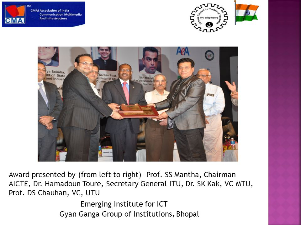 Emerging Institute for ICT Gyan Ganga Group of Institutions, Bhopal Award presented by (from left to right)- Prof. SS Mantha, Chairman AICTE, Dr. Hama