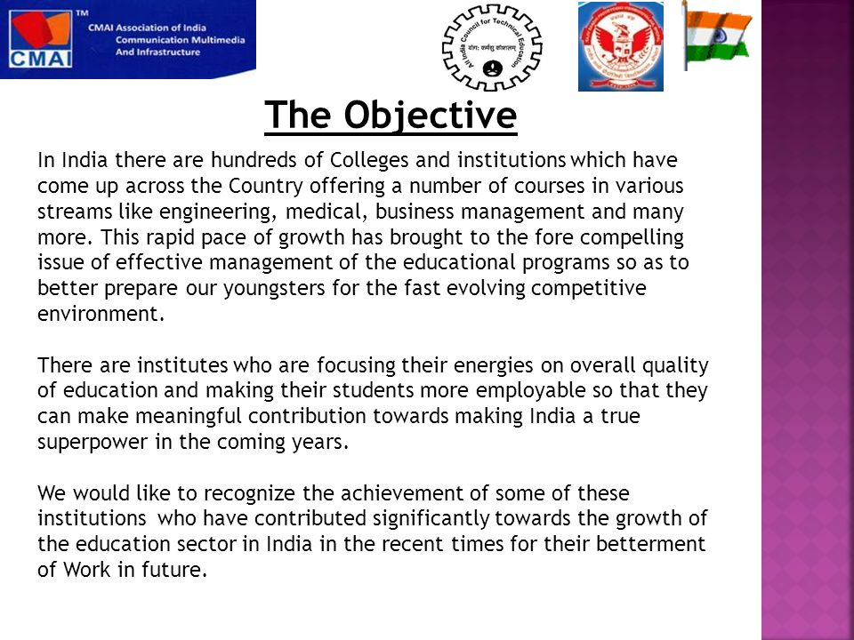 The Objective In India there are hundreds of Colleges and institutions which have come up across the Country offering a number of courses in various streams like engineering, medical, business management and many more.