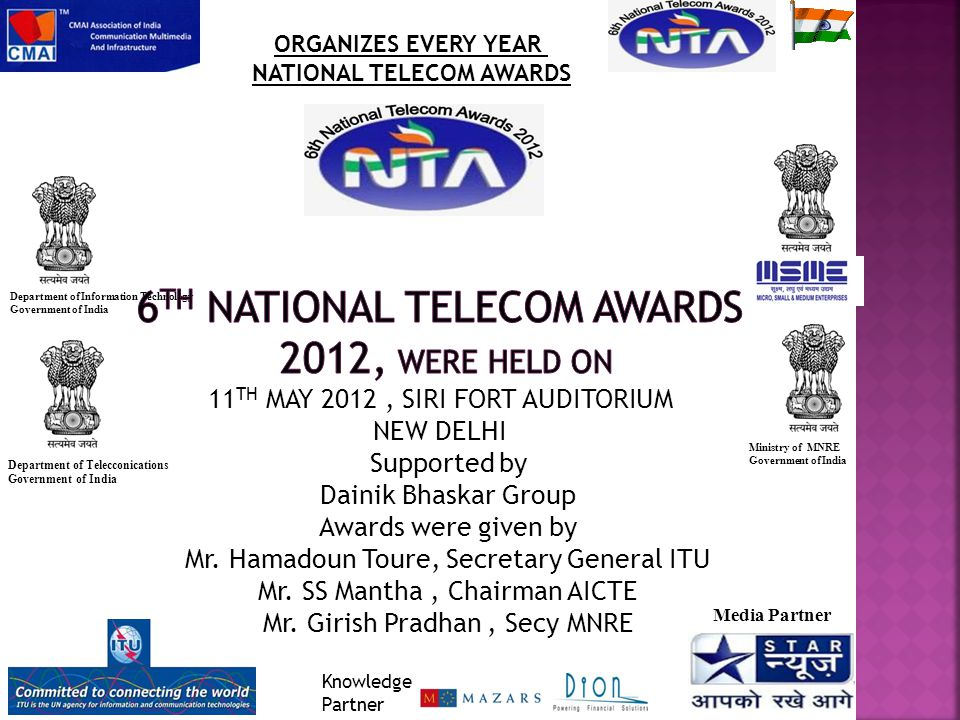 ORGANIZES EVERY YEAR NATIONAL TELECOM AWARDS Department of Information Technology Government of India Department of Telecconications Government of India Ministry of MNRE Government of India Supported by Dainik Bhaskar Group Awards were given by Mr.