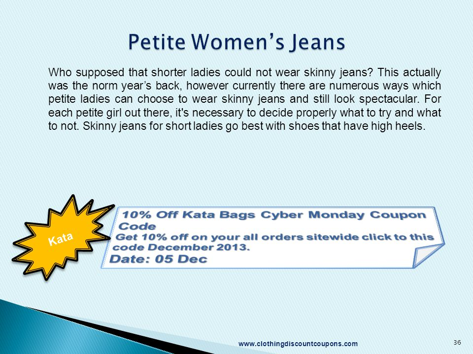 www.clothingdiscountcoupons.com 36 Who supposed that shorter ladies could not wear skinny jeans? This actually was the norm year's back, however curre
