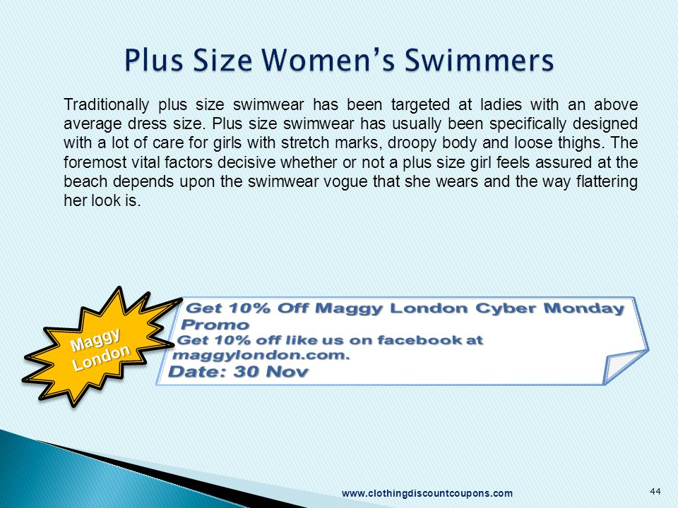 www.clothingdiscountcoupons.com 44 Traditionally plus size swimwear has been targeted at ladies with an above average dress size.
