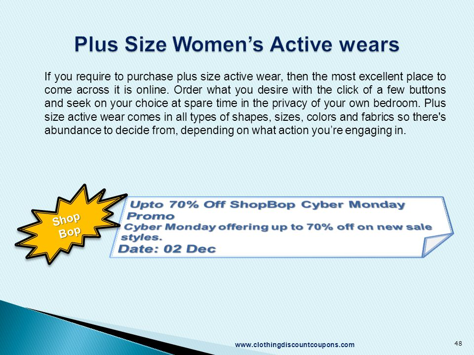 www.clothingdiscountcoupons.com 48 If you require to purchase plus size active wear, then the most excellent place to come across it is online. Order