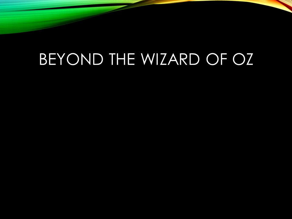 BEYOND THE WIZARD OF OZ
