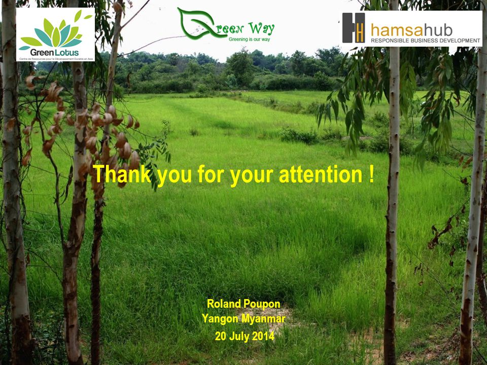 Thank you for your attention ! Roland Poupon Yangon Myanmar 20 July 2014