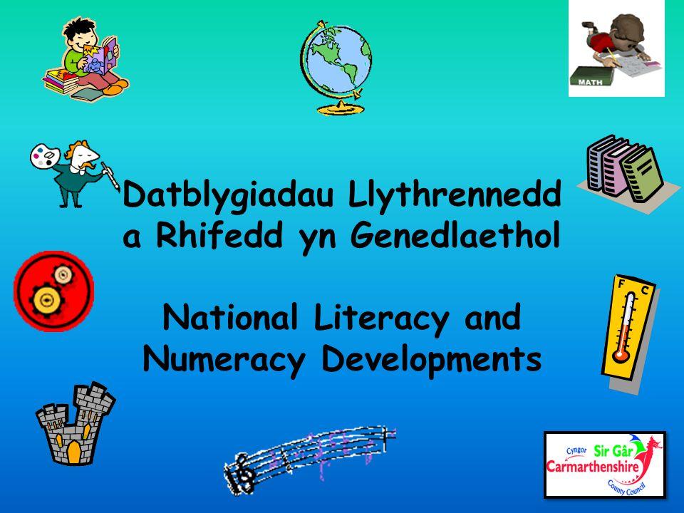 Datblygiadau Llythrennedd a Rhifedd yn Genedlaethol National Literacy and Numeracy Developments