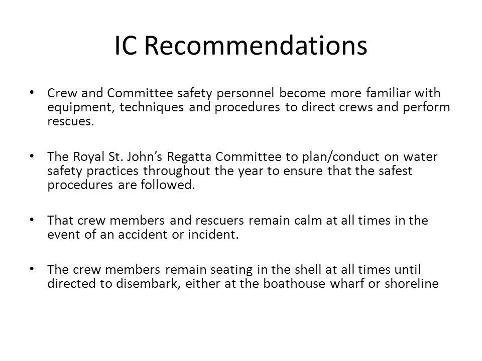 IC Recommendations Crew and Committee safety personnel become more familiar with equipment, techniques and procedures to direct crews and perform rescues.
