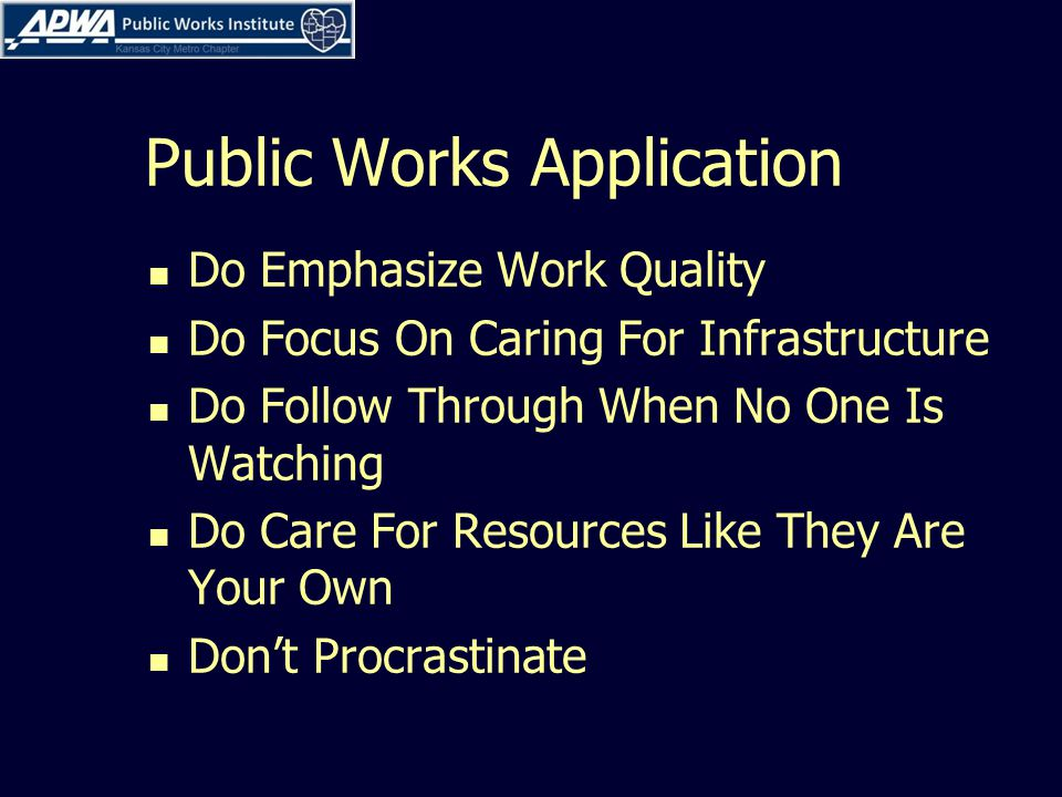 Public Works Application Do Emphasize Work Quality Do Focus On Caring For Infrastructure Do Follow Through When No One Is Watching Do Care For Resources Like They Are Your Own Don't Procrastinate