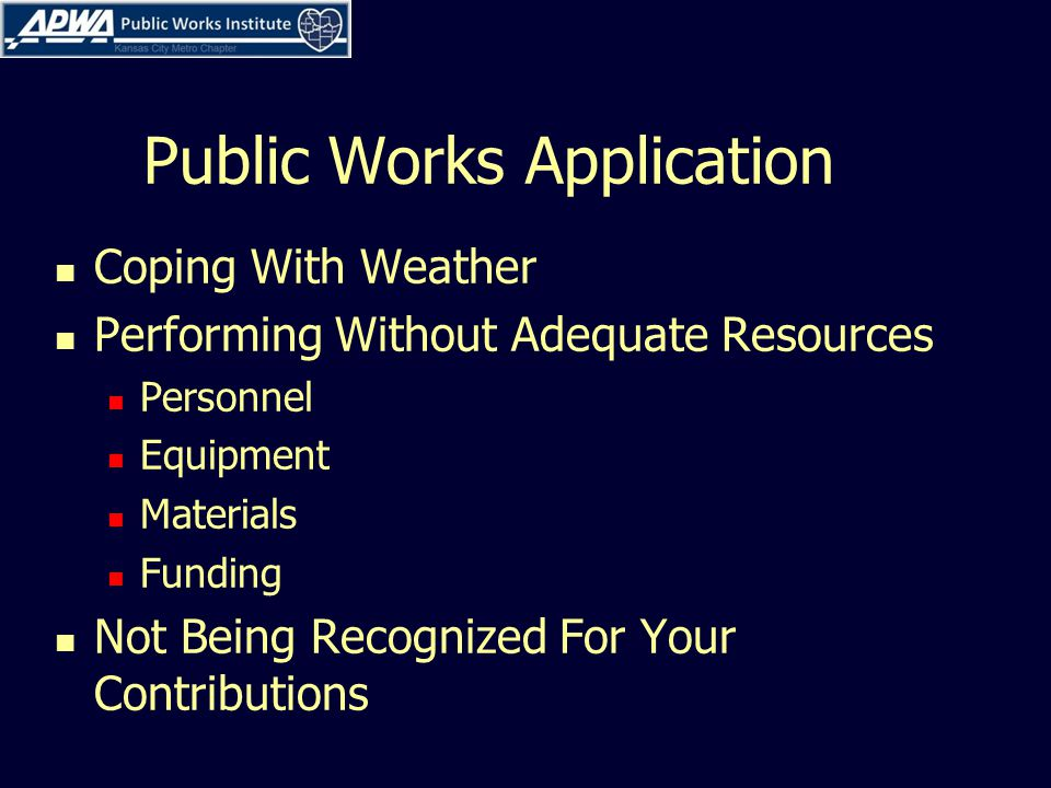Public Works Application Coping With Weather Performing Without Adequate Resources Personnel Equipment Materials Funding Not Being Recognized For Your Contributions