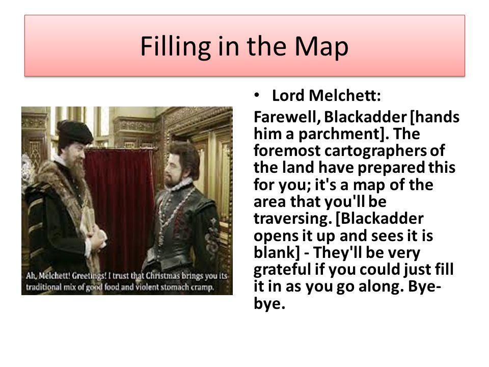 Filling in the Map Lord Melchett: Farewell, Blackadder [hands him a parchment].