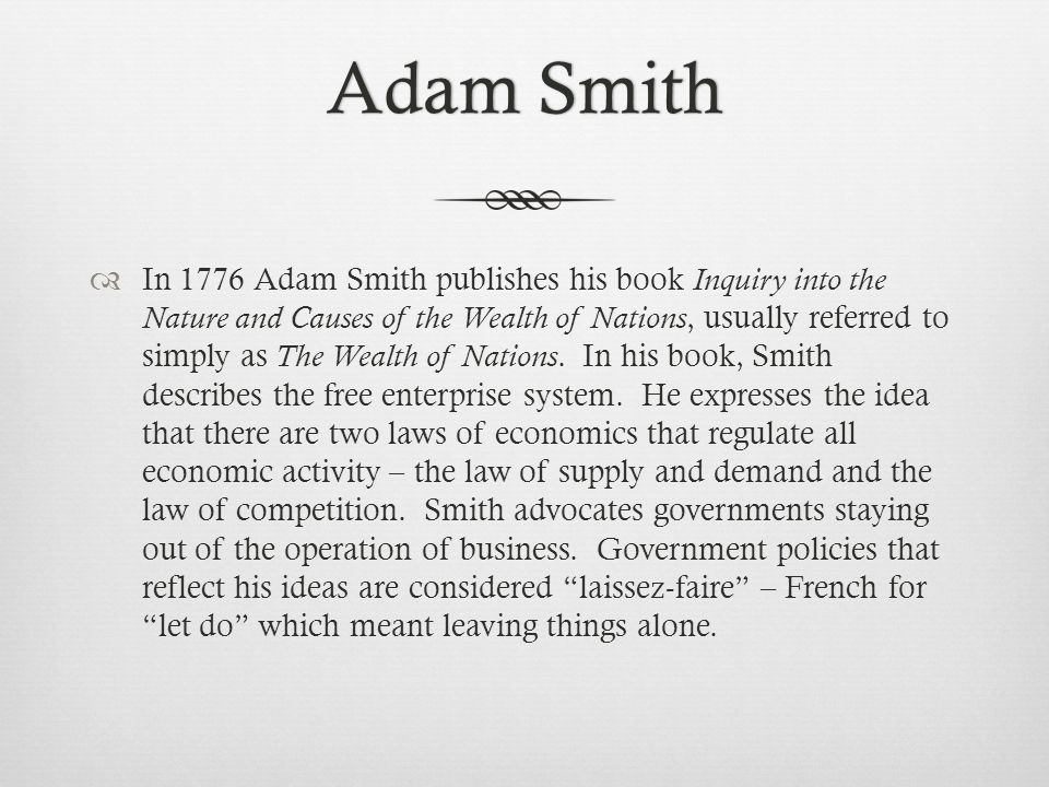 Adam SmithAdam Smith  In 1776 Adam Smith publishes his book Inquiry into the Nature and Causes of the Wealth of Nations, usually referred to simply as The Wealth of Nations.