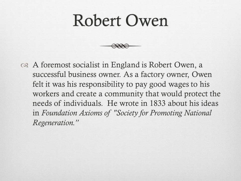 Robert OwenRobert Owen  A foremost socialist in England is Robert Owen, a successful business owner.