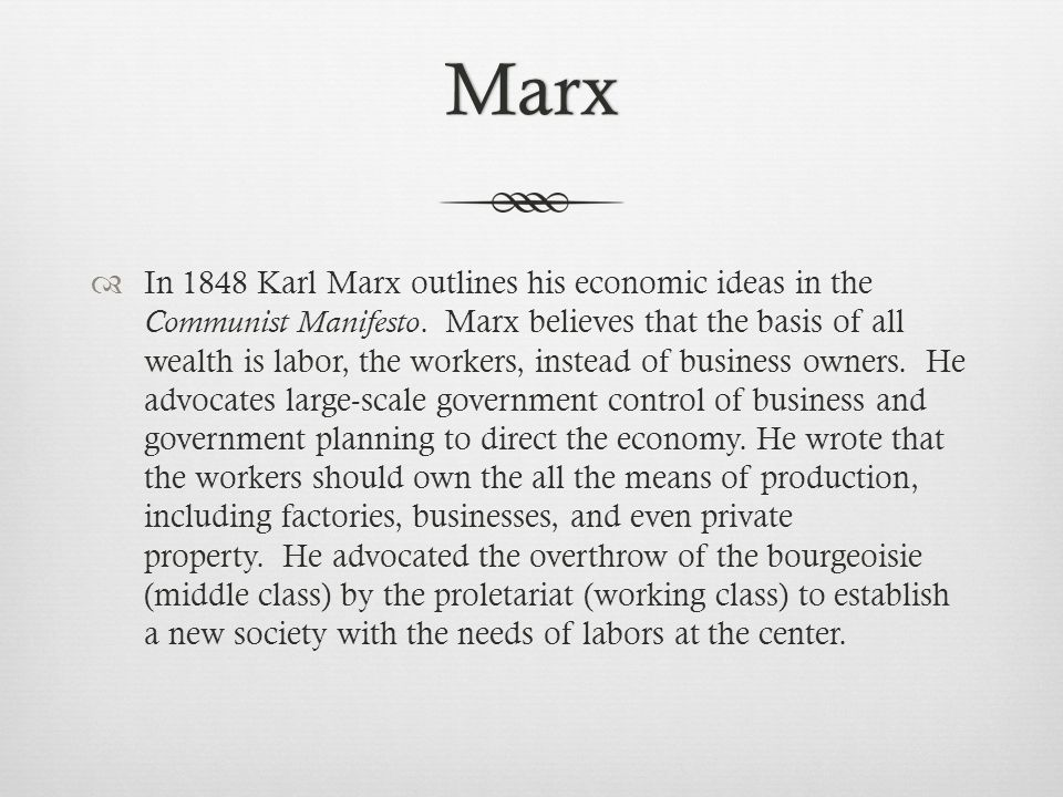 Marx  In 1848 Karl Marx outlines his economic ideas in the Communist Manifesto.