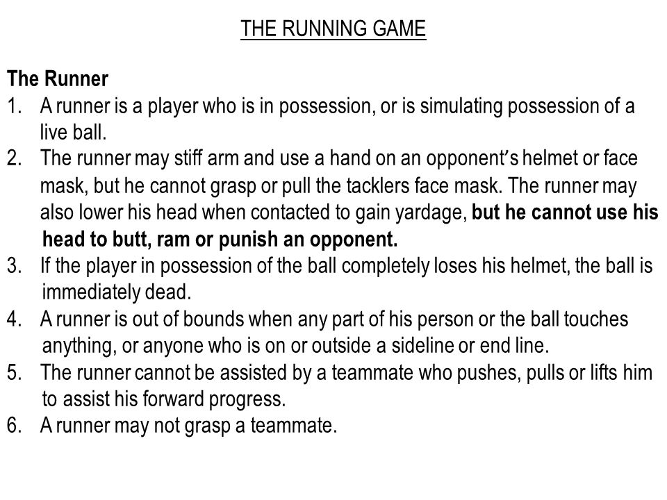 THE RUNNING GAME The Runner 1.A runner is a player who is in possession, or is simulating possession of a live ball.
