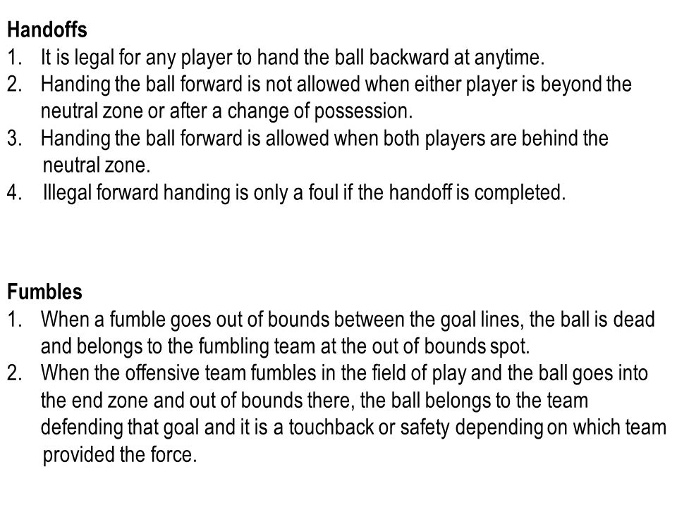 Handoffs 1.It is legal for any player to hand the ball backward at anytime.