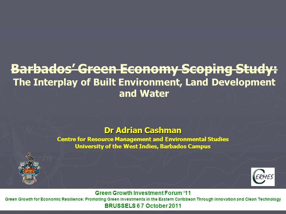 Barbados' Green Economy Scoping Study: The Interplay of Built Environment, Land Development and Water Dr Adrian Cashman Centre for Resource Management