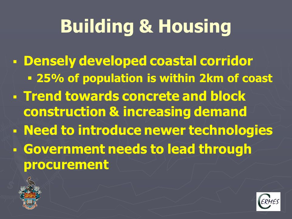 Building & Housing   Densely developed coastal corridor   25% of population is within 2km of coast   Trend towards concrete and block constructi