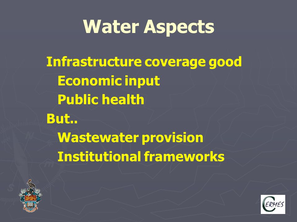 Water Aspects Infrastructure coverage good Economic input Public health But.. Wastewater provision Institutional frameworks