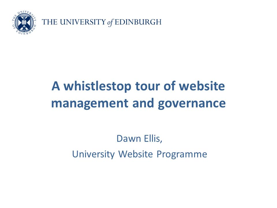 Dawn Ellis, University Website Programme A whistlestop tour of website management and governance