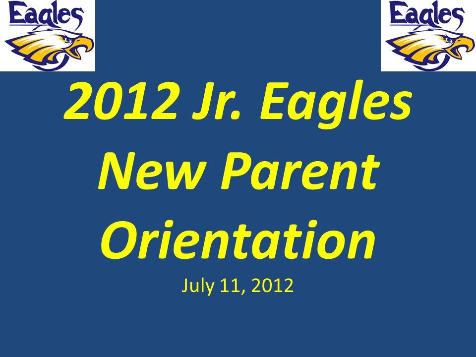 2012 Jr. Eagles New Parent Orientation July 11, 2012