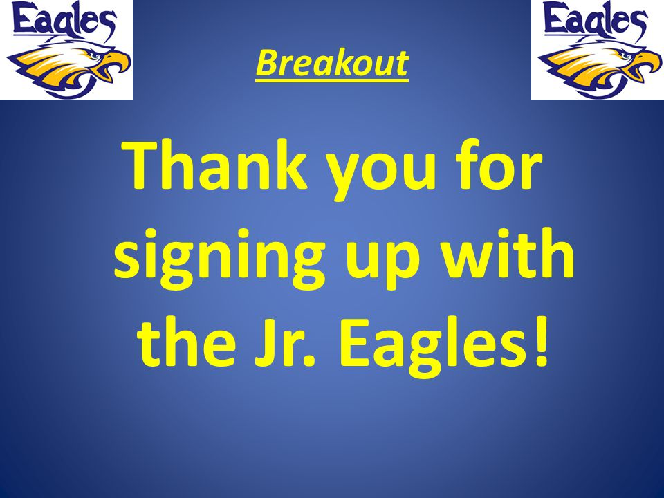 Breakout Thank you for signing up with the Jr. Eagles!