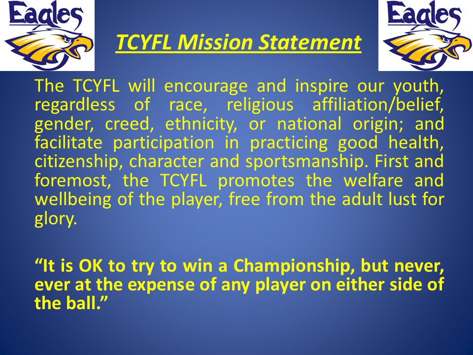 TCYFL Mission Statement The TCYFL will encourage and inspire our youth, regardless of race, religious affiliation/belief, gender, creed, ethnicity, or