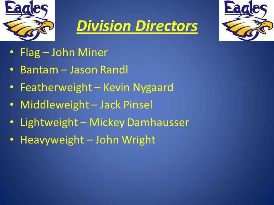 Division Directors Flag – John Miner Bantam – Jason Randl Featherweight – Kevin Nygaard Middleweight – Jack Pinsel Lightweight – Mickey Damhausser Hea