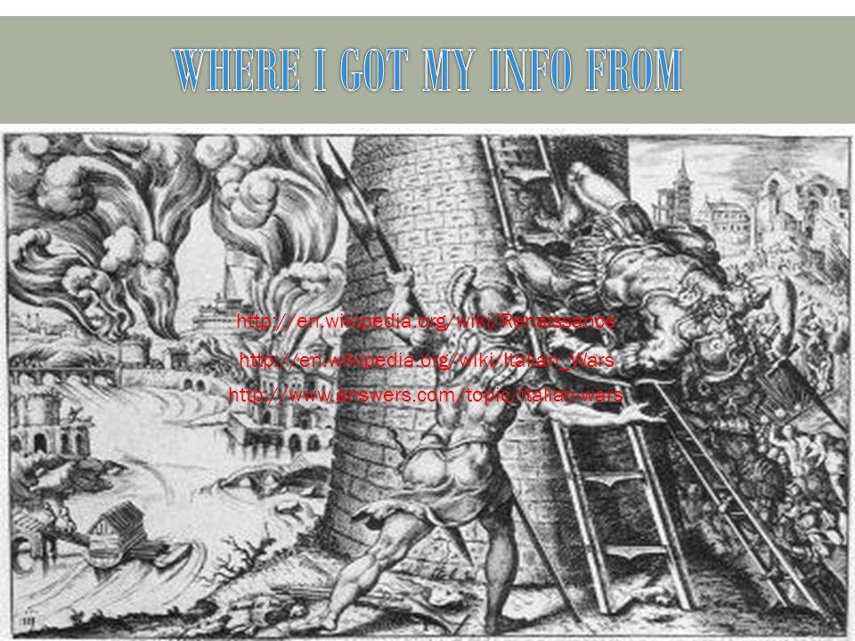 http://en.wikipedia.org/wiki/Renaissance http://en.wikipedia.org/wiki/Italian_Wars http://www.answers.com/topic/italian-wars