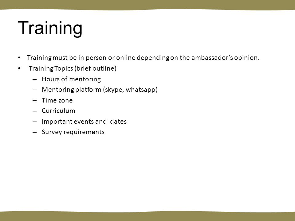 Training Training must be in person or online depending on the ambassador's opinion.
