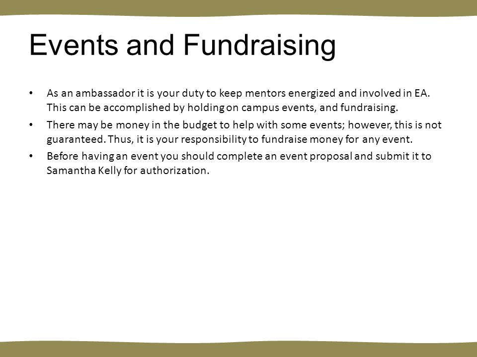 Events and Fundraising As an ambassador it is your duty to keep mentors energized and involved in EA.