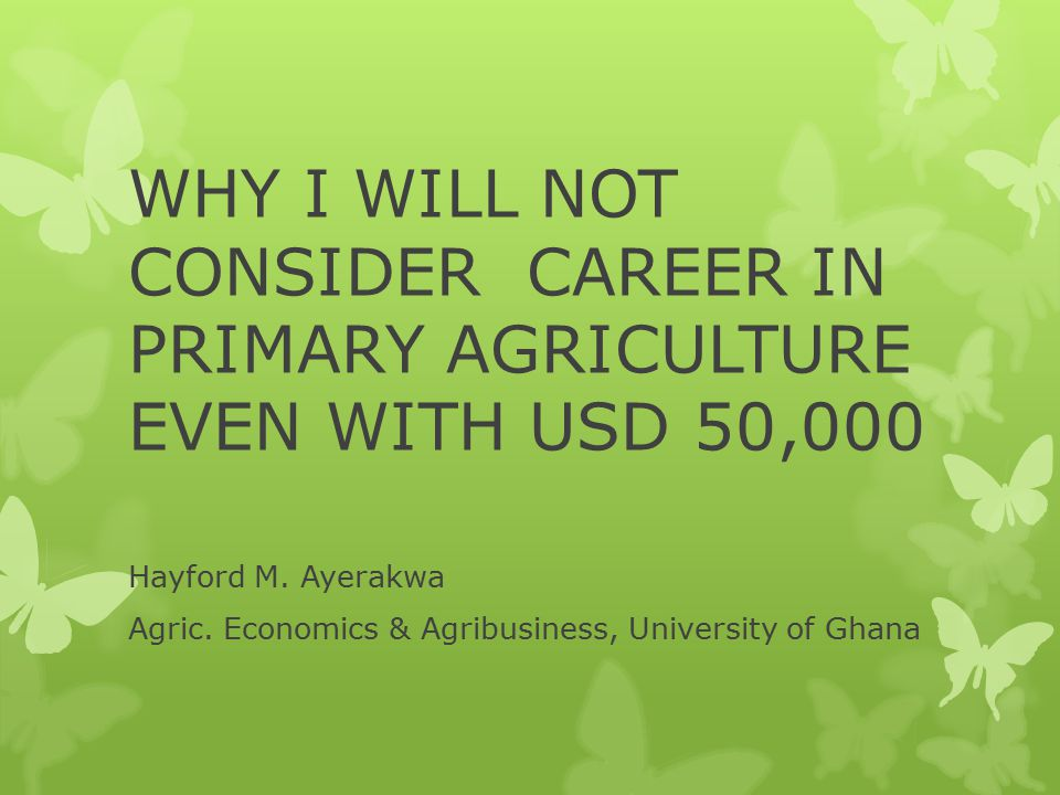 WHY I WILL NOT CONSIDER CAREER IN PRIMARY AGRICULTURE EVEN WITH USD 50,000 Hayford M.