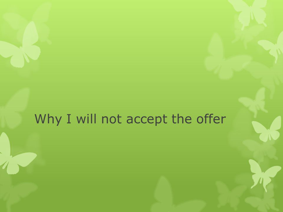 Why I will not accept the offer