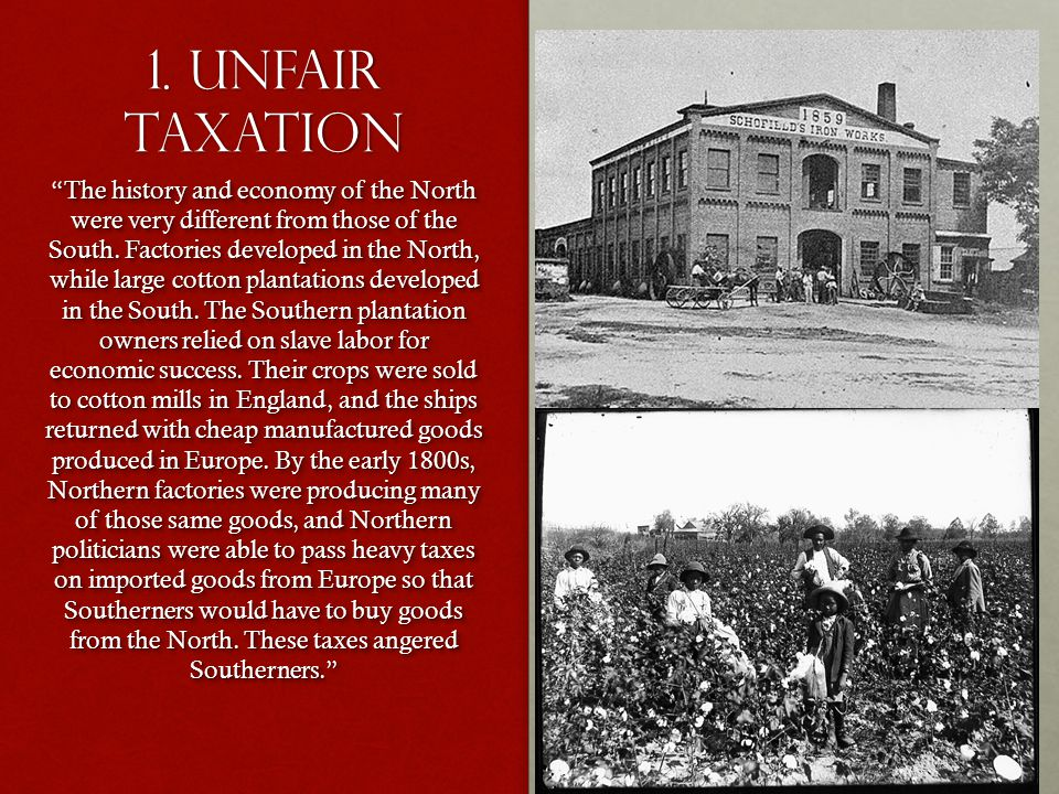 """1. Unfair taxation """"The history and economy of the North were very different from those of the South. Factories developed in the North, while large co"""