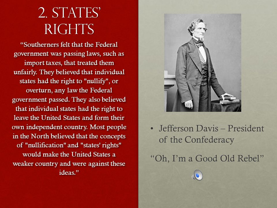 """2. States' Rights Jefferson Davis – President of the ConfederacyJefferson Davis – President of the Confederacy """"Oh, I'm a Good Old Rebel"""" """"Southerners"""