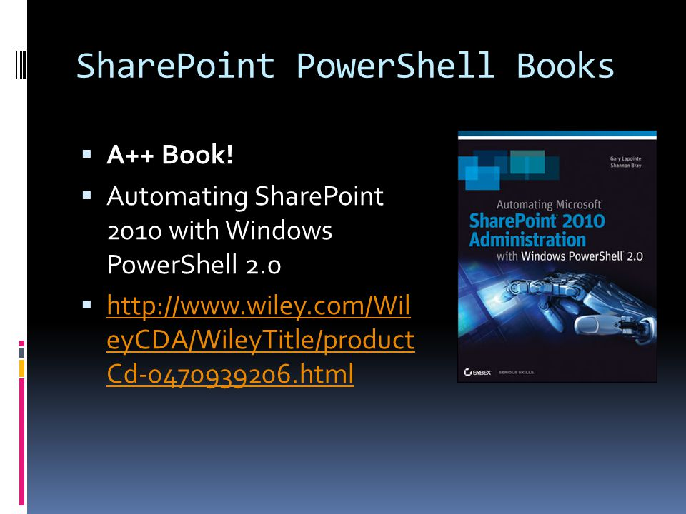 SharePoint PowerShell Books  A++ Book!  Automating SharePoint 2010 with Windows PowerShell 2.0  http://www.wiley.com/Wil eyCDA/WileyTitle/product C
