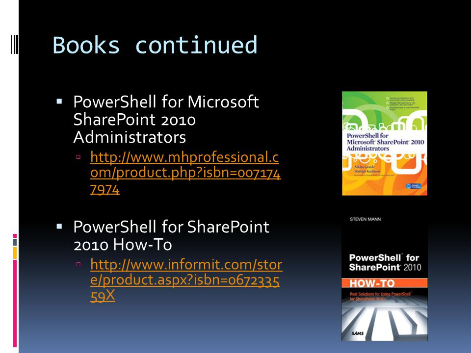 Books continued  PowerShell for Microsoft SharePoint 2010 Administrators  http://www.mhprofessional.c om/product.php?isbn=007174 7974 http://www.mhp