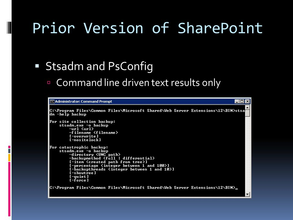 Prior Version of SharePoint  Stsadm and PsConfig  Command line driven text results only