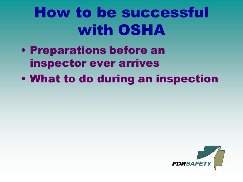 How to be successful with OSHA Preparations before an inspector ever arrives What to do during an inspection