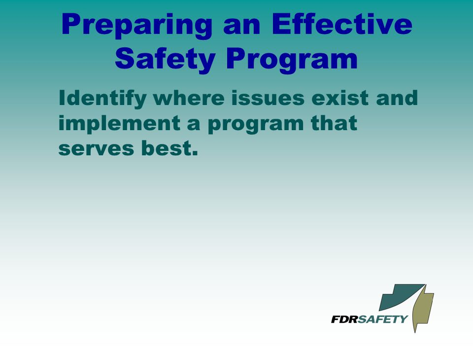 Preparing an Effective Safety Program Identify where issues exist and implement a program that serves best.