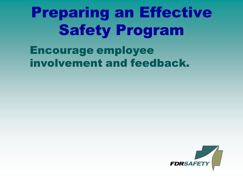 Preparing an Effective Safety Program Encourage employee involvement and feedback.