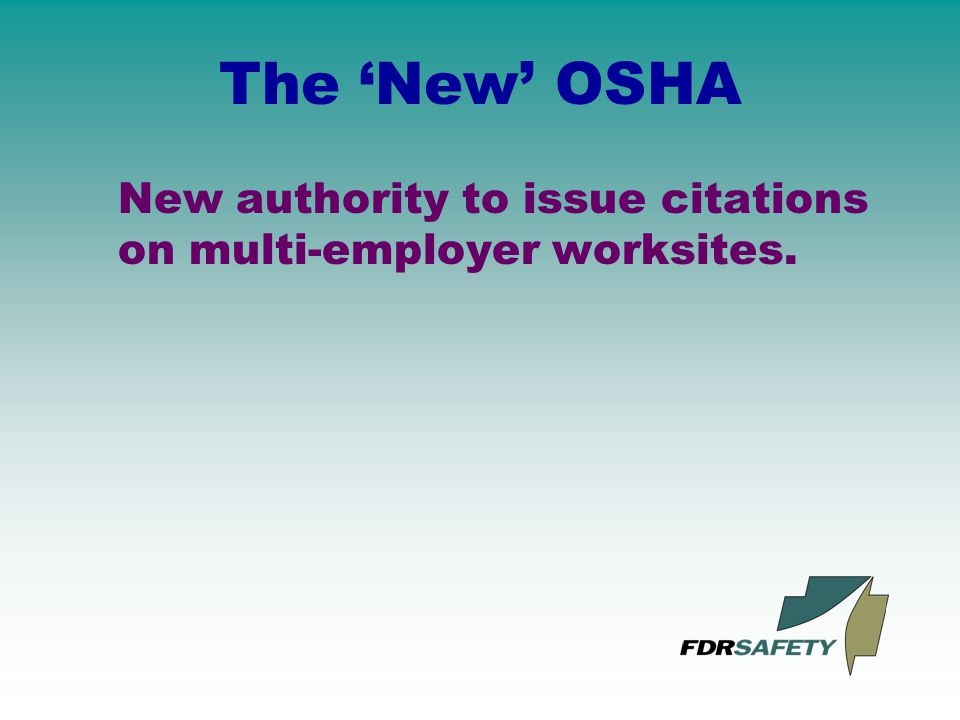 The 'New' OSHA New authority to issue citations on multi-employer worksites.