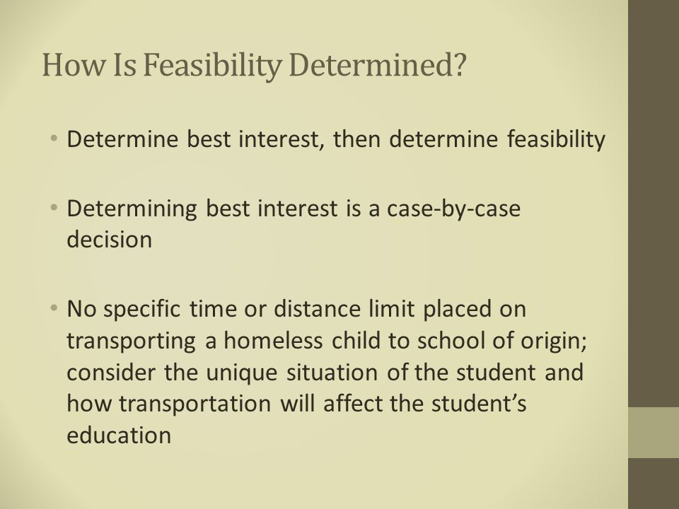 How Is Feasibility Determined? Determine best interest, then determine feasibility Determining best interest is a case-by-case decision No specific ti