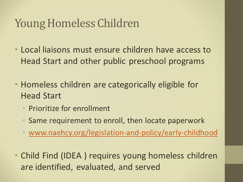 Young Homeless Children Local liaisons must ensure children have access to Head Start and other public preschool programs Homeless children are catego