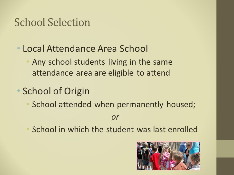 School Selection Liaison determines in consultation with parent, guardian, or UHY Keep student in school of origin to the extent feasible unless this conflicts with parent, guardian, or UHY's wishes Dispute resolution process used to mediate disagreements on eligibility or enrollment