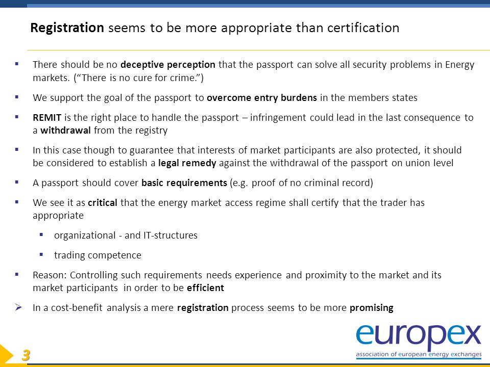 3 Registration seems to be more appropriate than certification  There should be no deceptive perception that the passport can solve all security problems in Energy markets.