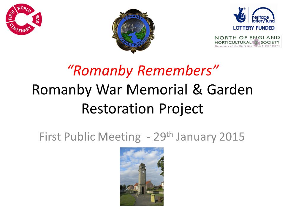 Romanby Remembers Romanby War Memorial & Garden Restoration Project First Public Meeting - 29 th January 2015