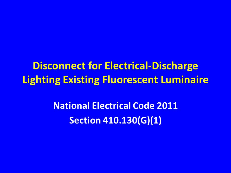 Disconnect for Electrical-Discharge Lighting Existing Fluorescent Luminaire National Electrical Code 2011 Section 410.130(G)(1)